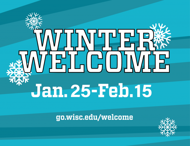 Winter Welcome Jan. 25-Feb. 15 go.wisc.edu/welcome